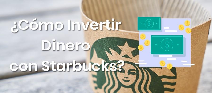 ¿Cómo Invertir Dinero con Starbucks?