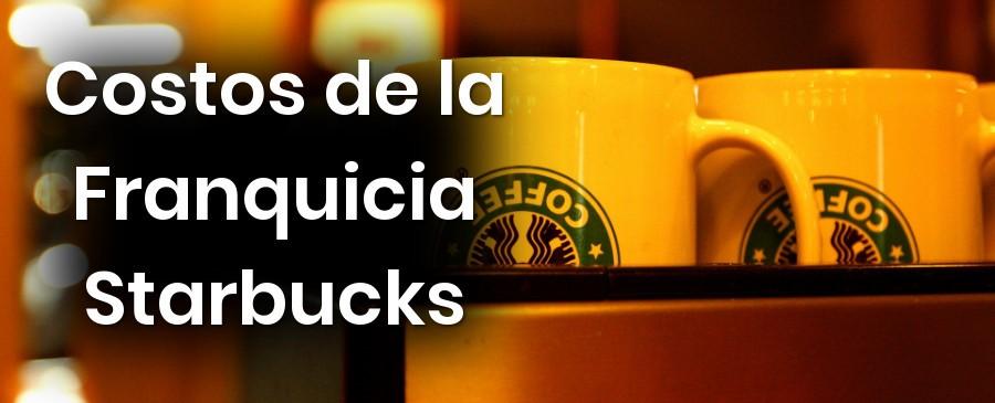 Costos de la Franquicia Starbucks