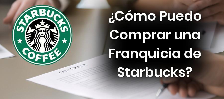 ¿Cómo puedo comprar una franquicia de Starbucks?