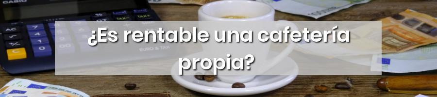 ¿Es rentable una Cafetería propia?