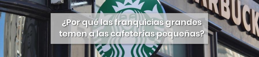 ¿Por qué las franquicias grandes temen a las cafeterías pequeñas?