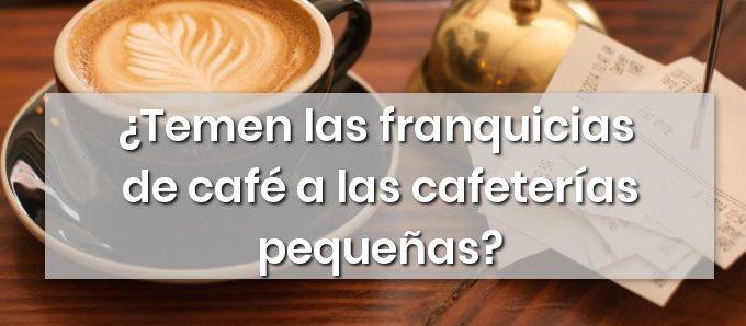¿Temen las franquicias de café a las cafeterías pequeñas?