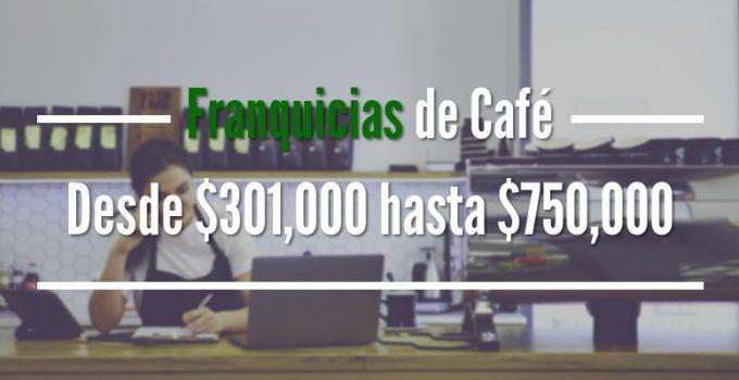 Franquicias de Café: De $301,000 a $750,000